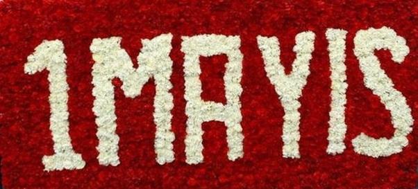 1 Mayıs Emek ve Dayanışma Günü kutlu Olsun.